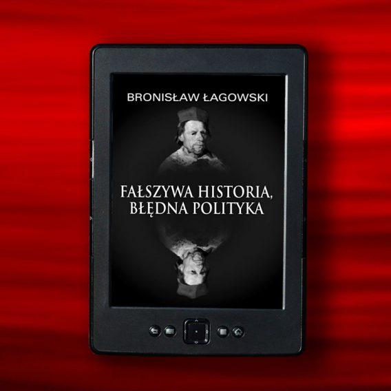 lagowsk falszywa his 568x568 - Fałszywa historia, błędna polityka (eBook),